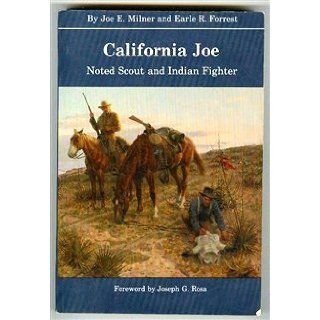 California Joe: Noted Scout and Indian Fighter: Joe E. Milner, Earle R. Forrest, Joseph G. Rosa: 9780803281509: Books