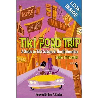 Tiki Road Trip: A Guide to Tiki Culture in North America: James Teitelbaum, Sven A. Kirsten: 9781891661303: Books