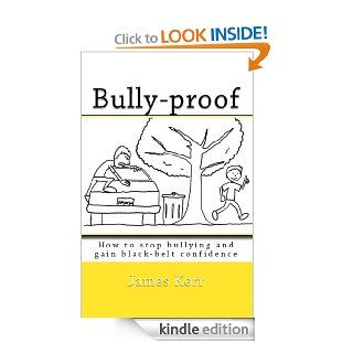 BULLY PROOF: How to Stop Bullying and Gain Black Belt Confidence   Kindle edition by James Kerr, Elena Ledoux. Children Kindle eBooks @ .