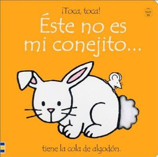 Este No Es Mi Conejito/That's Not My Bunny: Tiene LA Cola De Algodon (Toca, Toca!) (Spanish Edition) (9780746045121): Fiona Watt, Pilar Dunster, Rachel Wells: Books