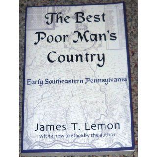The Best Poor Man's Country: Early Southeastern Pennsylvania: James T. Lemon: 9780801868917: Books