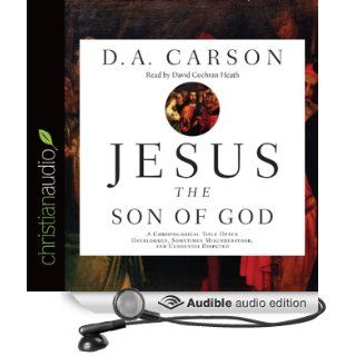 Jesus the Son of God: A Christological Title Often Overlooked, Sometimes Misunderstood, and Currently Disputed (Audible Audio Edition): D. A. Carson, David Cochran Heath: Books
