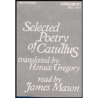 Selected Poetry of Catullus (Roman Poet, Often Considered the Greatest Writer of Latin Lyric Verse) [1 Audio Cassette]: James Mason, Horace Gregory, Gaius Valerius Catullus: Books