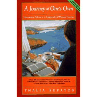A Journey of One's Own (Second Edition): Uncommon Advice for the Independent Woman Traveler: Thalia Zepatos: 9780933377363: Books