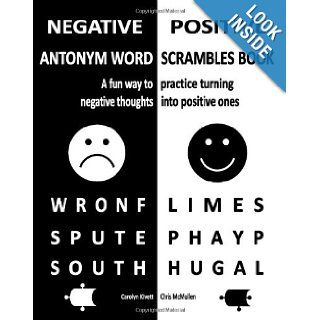 Negative/Positive Antonym Word Scrambles Book: A fun way to practice turning negative thoughts into positive ones: Carolyn Kivett, Chris McMullen: 9781467911283: Books
