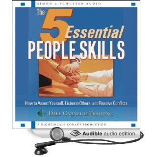 The 5 Essential People Skills: How to Assert Yourself, Listen to Others, and Resolve Conflicts (Audible Audio Edition): The Dale Carnegie Organization: Books
