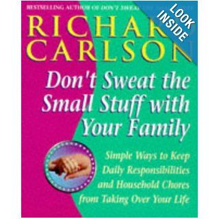 Don't Sweat the Small Stuff with Your Family: Simple Ways to Keep Loved Ones and Household Chaos from Taking Over Your Life: Richard Carlson: 9780340728659: Books