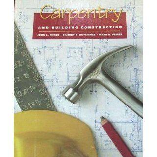 Carpentry and Building Construction: John Louis Feirer, Gilbert R. Hutchings, Mark D. Feirer: 9780028386997: Books