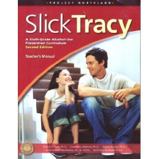 SLICK TRACY: A Sixth Grade Alcohol Use Prevention Curriculum Teacher's Manual (Project Northland): Cheryl L Perry: Carolyn L Williams: Kelli A Komro & others: 9781592857296: Books