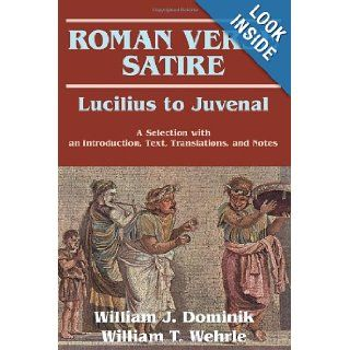 Roman Verse Satire: Lucilius to Juvenal    A Selection: William J. Dominik, William T. Wehrle: 9780865164420: Books