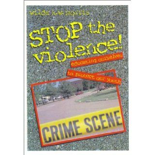 Stop the Violence!: Educating Ourselves to Protect Our Youth : Participant's Book: Wilda K. W. Morris: 9780817013875: Books