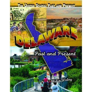 Delaware Past and Present (United States Past & Present) Philip Wolny 9781435835269  Kids' Books