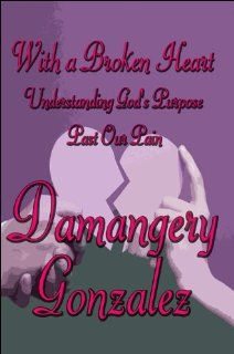 With a Broken Heart Understanding God's Purpose Past Our Pain (9781615820375) Damangery Gonzalez Books