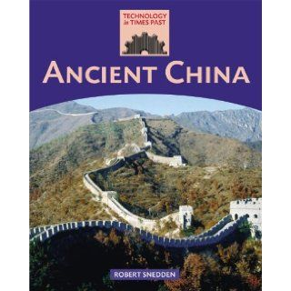 Ancient China (Technology in Times Past): Robert Snedden: 9781599202983: Books