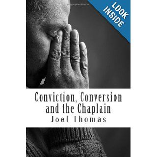 Conviction, Conversion and the Chaplain: An investigative study of the possible roles of prison chaplains in shaping prisoners' identities.: Joel Richard Thomas: 9781477683705: Books