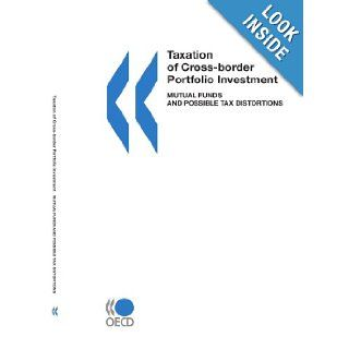 Taxation of Cross Border Portfolio Investment: Mutual Funds and Possible Tax Distortions: OECD Organisation for Economic Co operation and Develop: 9789264170452: Books