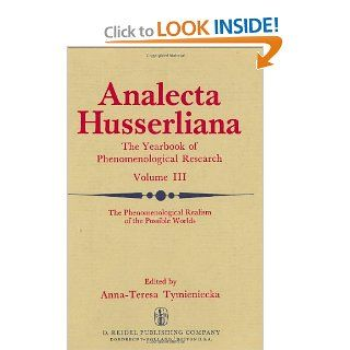 The Phenomenological Realism of the Possible Worlds: The 'A Priori', Activity and Passivity of Consciousness, Phenomenology and Nature Papers andSeptember 4 9, 1972 (Analecta Husserliana): Anna Teresa Tymieniecka: 9789027704269: Books