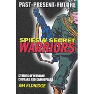 Spies and Secret Warriors (Books for heroes: past, present, future): Jim Eldridge: 9781903434741:  Kids' Books