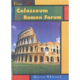 The Colosseum and the Roman Forum (Visiting the Past) Martin Whittock 9780431027913 Books