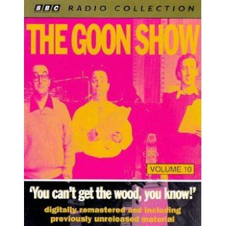 The Goon Show Classics You Can't Get the Wood You Know (Previously Volume 10) (BBC Radio Collection) Spike Milligan, Eric Sykes, Larry Stephens, Peter Sellers, Harry Secombe 9780563381228 Books