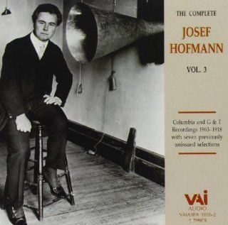 The Complete Josef Hofmann, Vol. 3 (Columbia and G&T Recordings 1903 1918 with Seven Previously Unissued Selections): Music