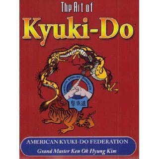 The Art of Kyuki Do American Kyuki Do Federation Ken Ok Hyung Kim Books