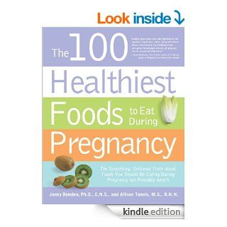 The 100 Healthiest Foods to Eat During Pregnancy: The Surprising Unbiased Truth about Foods You Should be Eating During Pregnancy but Probably Aren't   Kindle edition by Allison Tannis, Jonny Bowden. Health, Fitness & Dieting Kindle eBooks @ .