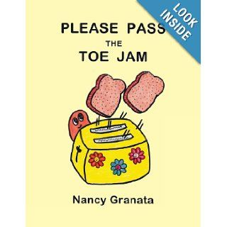 Please Pass The Toe Jam: Nancy Granata: 9781477243701: Books