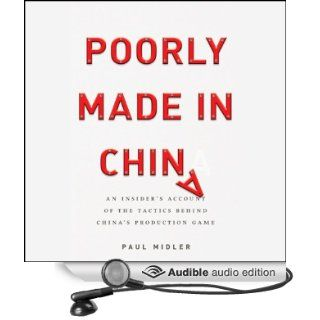 Poorly Made in China An Insider's Account of the Tactics Behind China's Production Game (Audible Audio Edition) Paul Midler Books