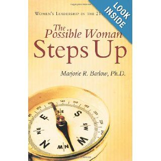 The Possible Woman Steps Up: Women's Leadership in the 21st Century: Marjorie R. Barlow: 9781452543659: Books