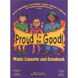 Proud to be Good! Children's Music Cassette and Songbook (Fun Musical Character Education for Your 3 to 8 Year Old Child!): Jennifer Richards: 9781888562002:  Kids' Books