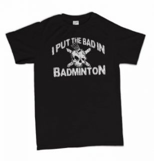 I Put The Bad In Badminton Funny Retro T Shirt: Clothing
