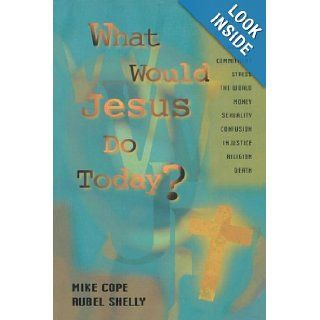 What Would Jesus Do Today: Mike Cope, Rubel Shelly: 9781416597964: Books