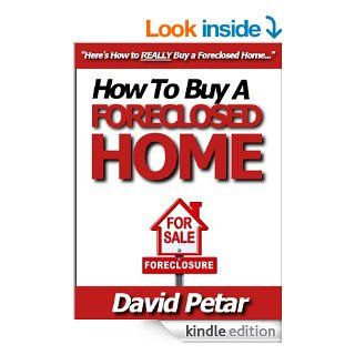 How to Buy a Foreclosed Home & Flip It for a Profit or Keep It for Yourself & Get the Best Deal You Can Learn How You Can Quickly & Easily Buy a ForeclosedHome the Safe, Secure & Risk Free Way Today   Kindle edition by David Petar. Busines