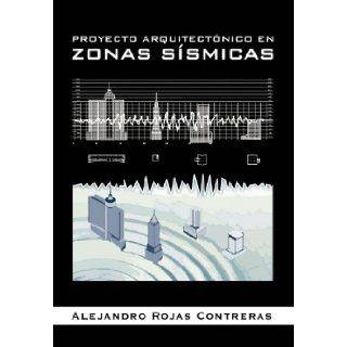 PROYECTO ARQUITECT�NICO EN ZONAS S�SMICAS (Spanish Edition): Alejandro Rojas Contreras: 9781463330071: Books