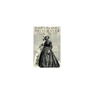 Mary Lincoln's Dressmaker: Elizabeth Keckley's Remarkable Rise from Slave to White House Confidante: Becky Rutberg: 9780802782243: Books