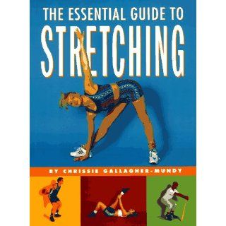 The Essential Guide to Stretching: Chrissie Gallagher Mundy: 9780517887752: Books
