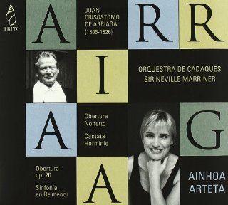 Juan Cris�stomo de Arriaga (1806 1826). Ainhoa Arteta. Obertura Op. 20, Sinfon_a en Re menor, Obertura Nonetto, Cantata Herminie: Music