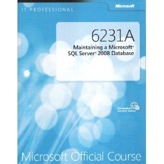 6231A Maintaining a Microsoft SQL Server 2008 Database   Microsoft Official Course (Microsoft Official Curriculum): Seth Wolf, Joel Barker, and Karl Middlebrooks Peter Lammers: Books