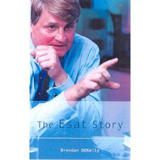 The Esat Story: Brendan O'Kelly: 9780717133185: Books