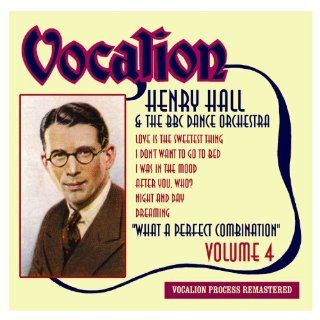 Henry Hall & The BBC Dance Orchestra   VOLUME 4 WHAT A PERFECT COMBINATION: Music