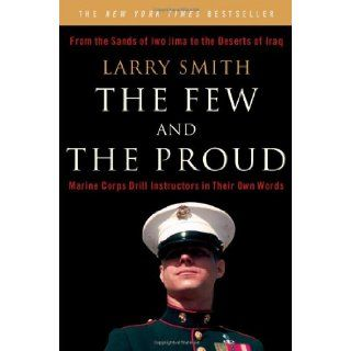 The Few and the Proud Marine Corps Drill Instructors in Their Own Words Larry Smith 9780393329926 Books