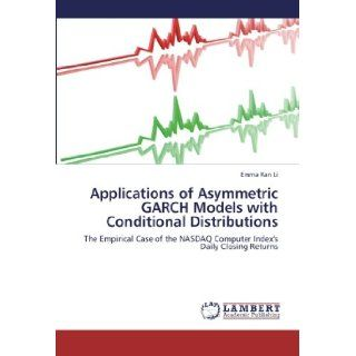 Applications of Asymmetric GARCH Models with Conditional Distributions The Empirical Case of the NASDAQ Computer Index's Daily Closing Returns Emma Ran Li 9783659260759 Books