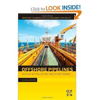 Offshore Pipelines, Second Edition: Design, Installation, and Maintenance: Boyun Guo PhD, Shanhong Song Ph.D., Ali Ghalambor PhD, Tian Ran Lin PhD: 9780123979490: Books