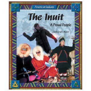 The Inuit: A Proud People (American Indians (Enslow)): Deborah Kent: 9780766024519: Books