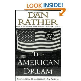 The American Dream: Stories from the Heart of Our Nation: Dan Rather: 9780066209647: Books