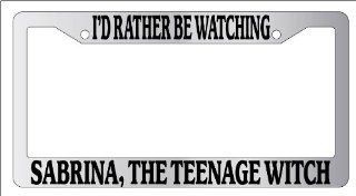 Chrome License Plate Frame I'd Rather Be Watching Sabrina, The Teenage Witch Auto Novelty Accessory: Automotive