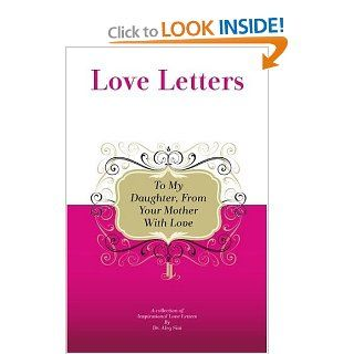 To My Daughter, From Your Mother With Love: A Collection Of Inspirational Love Letters: Dr. Aleq Sini: 9781448608201: Books