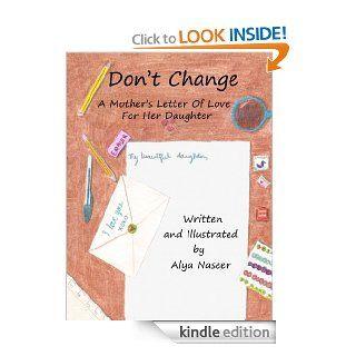Don't Change: A Mother's Letter Of Love For Her Daughter eBook: Alya  Naseer, Alya Naseer: Kindle Store