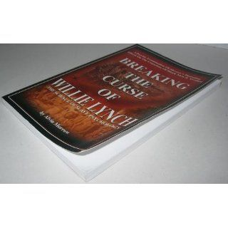Breaking the Curse of Willie Lynch The Science Of Slave Psychology Alvin Morrow 9780972035217 Books